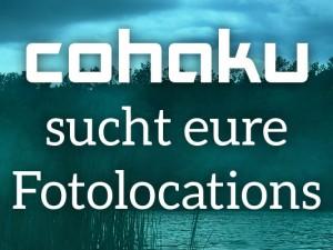 Cohaku sucht eure Fotolocations